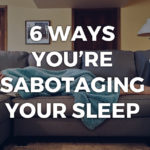 6 Ways You're Sabotaging Your Sleep